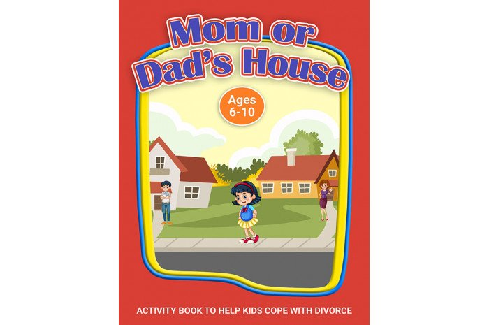 Mom or Dad's House?: A Workbook to Help Kids Cope with Divorce