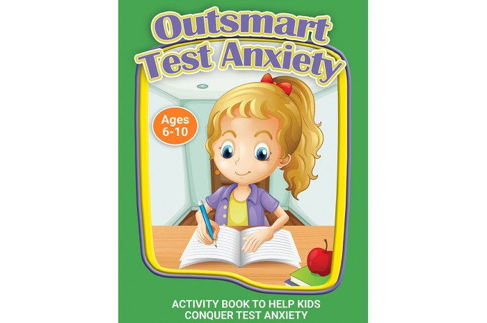 Outsmart Test Anxiety: A Workbook to Help Kids Conquer Test Anxiety