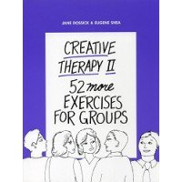 Creative Therapy II: 52 More Exercises for Groups