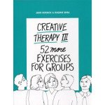 Creative Therapy III: 52 More Exercises for Groups