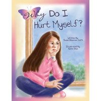 Why Do I Hurt Myself? A Story About Children Who Self-Harm