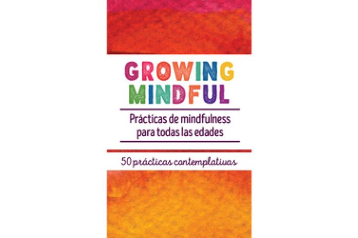 Growing Mindful (Spanish Edition): Practicas de mindfulness para todas las edades