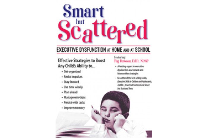 Smart but Scattered DVD: Executive Dysfunction at Home and at School