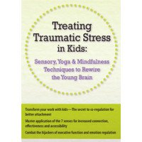 Treating Traumatic Stress in Kids DVD: Sensory, Yoga & Mindfulness Techniques to Rewire the Young Brain