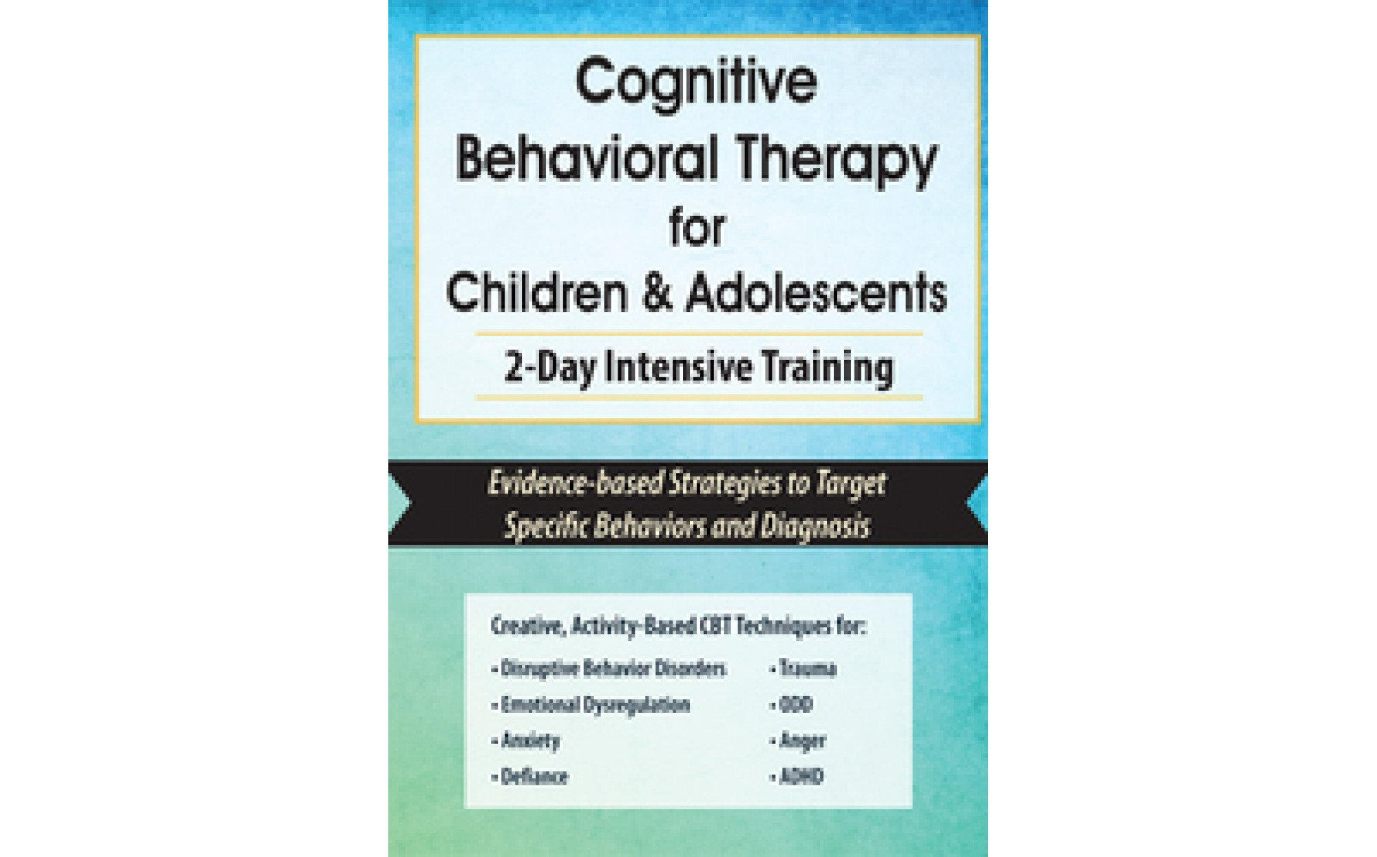 Intensive Cognitive Behavioral Therapy >> Cognitive Behavioral Therapy For Children Adolescents 2 Day