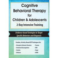 Cognitive Behavioral Therapy for Children & Adolescents: 2-Day Intensive Training DVD