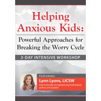 3-Day Intensive Workshop Helping Anxious Kids DVD: Powerful Approaches for Breaking the Worry Cycle