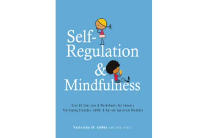 Self-Regulation and Mindfulness: 82 Exercises & Worksheets for SPD, ADHD, & ASD