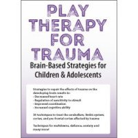 Play Therapy for Trauma: Brain-Based Strategies for Children & Adolescents DVD