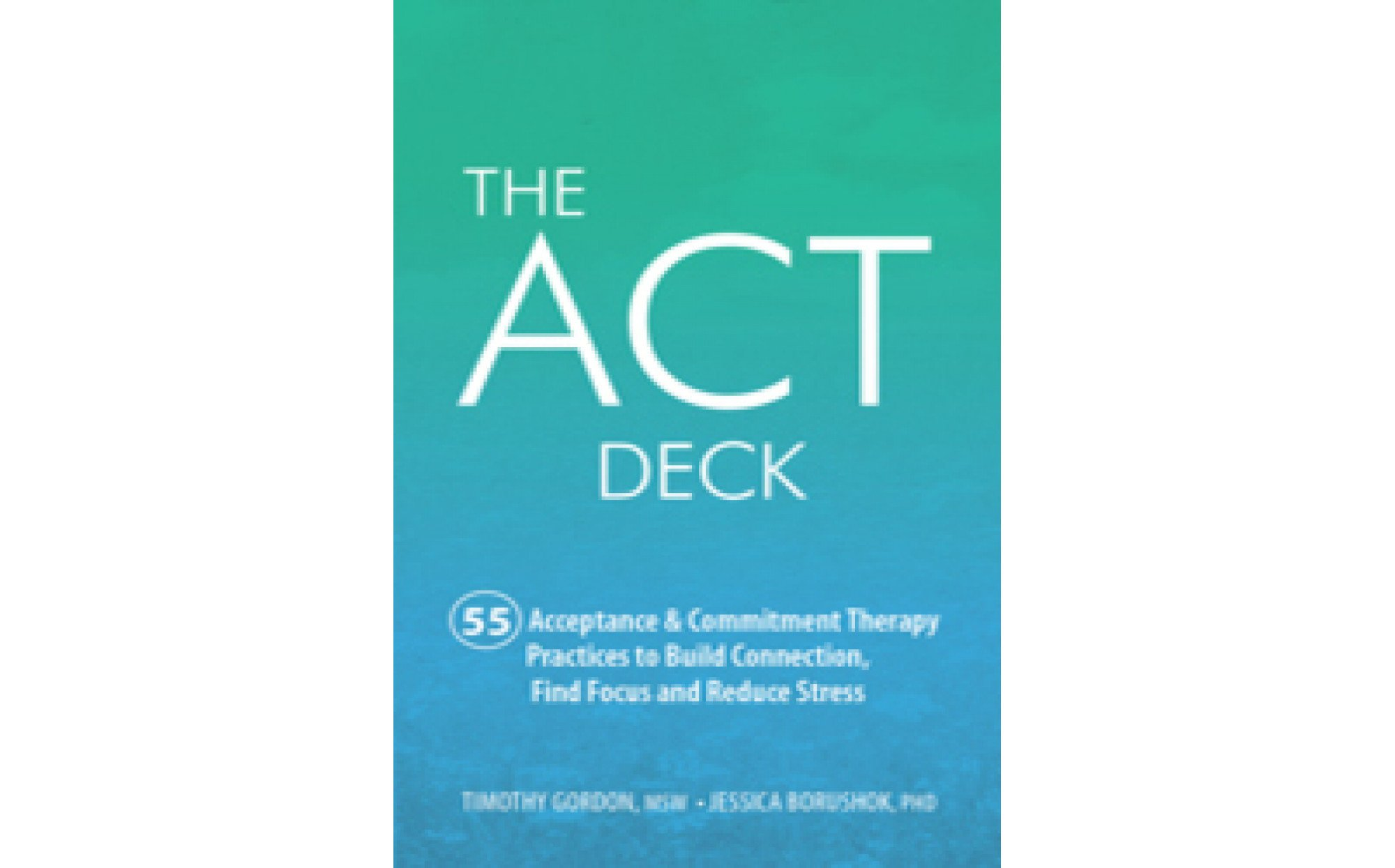 The ACT Deck 55 Acceptance Commitment Therapy Practices