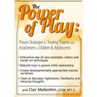 The Power of Play: Proven Strategies for Trauma and Attachment in Children & Adolescents DVD