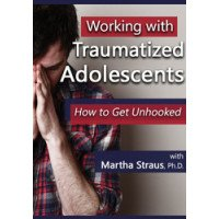 Working with Traumatized Adolescents: How to Get Unhooked DVD