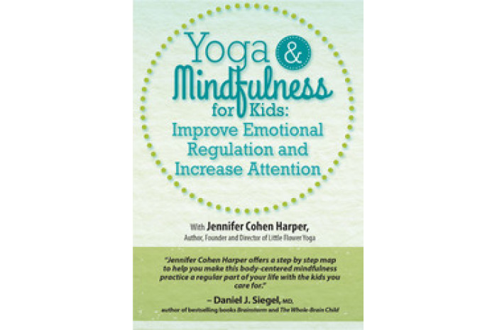Yoga and Mindfulness Tools for Children and Adolescents: Improve Emotional Regulation and Increase Attention