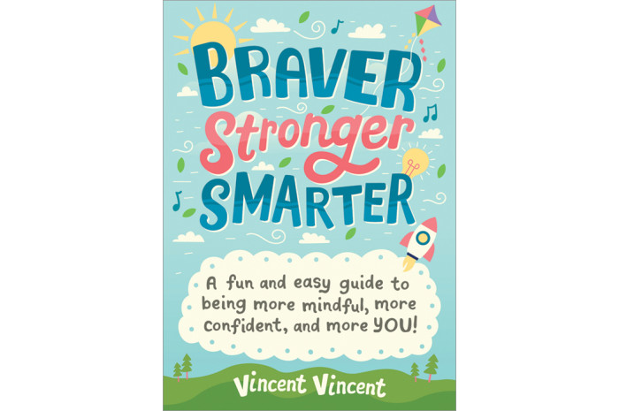 Braver Stronger Smarter: A Fun and Easy Guide to Being More Mindful, More Confident, and More YOU!
