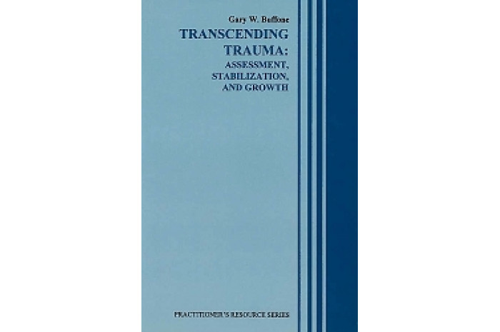 Transcending Trauma: Assessment, Stabilization, and Growth