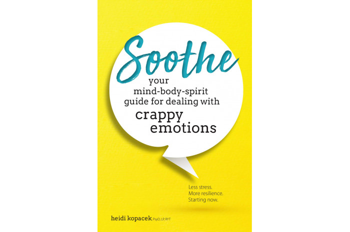 Soothe: Your Mind-Body-Spirit Guide for Dealing with Crappy Emotions