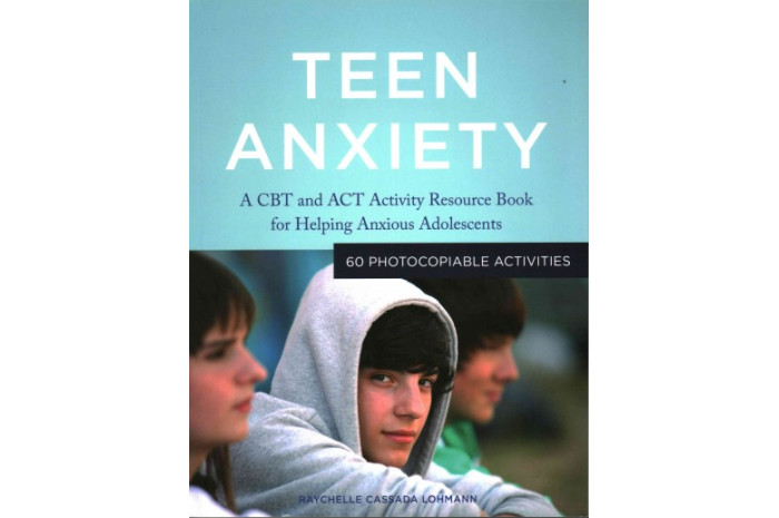 Teen Anxiety: A CBT and ACT Activity Resource Book for Helping Anxious Adolescents