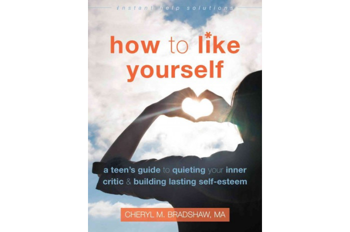 How to Like Yourself: A Teen's Guide to Quieting Your Inner Critic & Building Lasting Self-Esteem