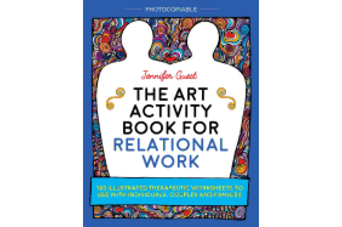 The Art Activity Book for Relational Work for Individuals, Couples and Families
