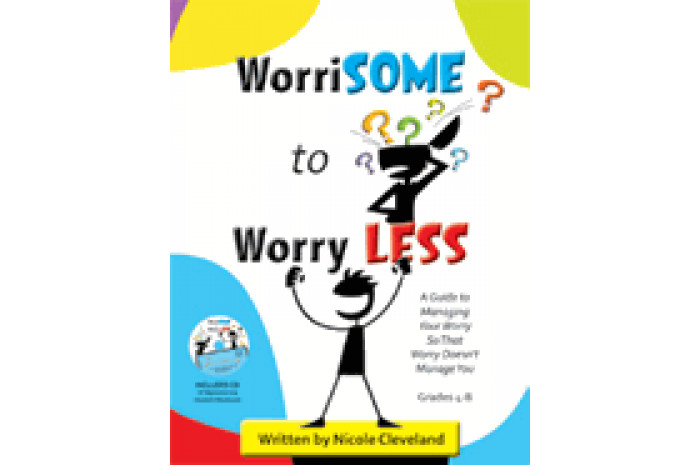 WorriSOME to Worry Less: A Guide to Managing Your Worry w/ CD