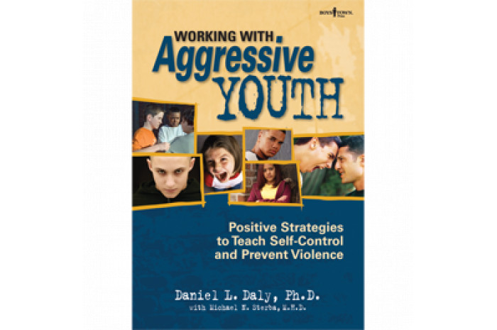 Working with Aggressive Youth: Positive Strategies to Teach Self-Control and Prevent Violence