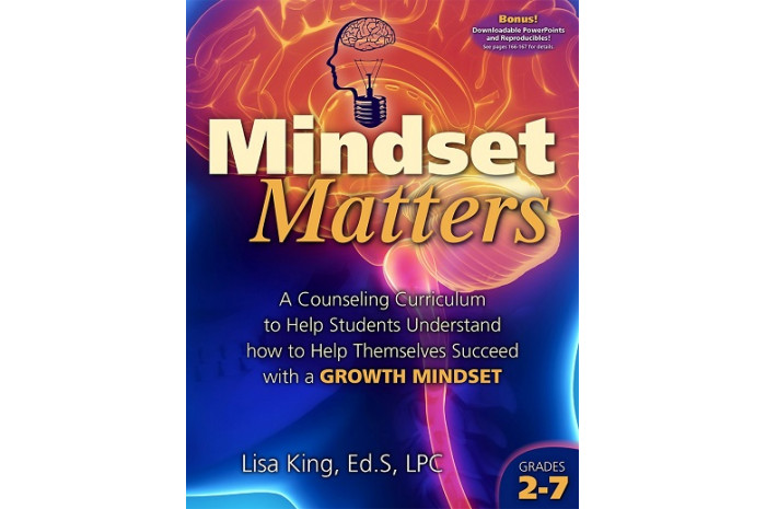 Mindset Matters: A Counseling Curriculum to Help Students Understand How to Help Themselves Succeed with a Growth Mindset