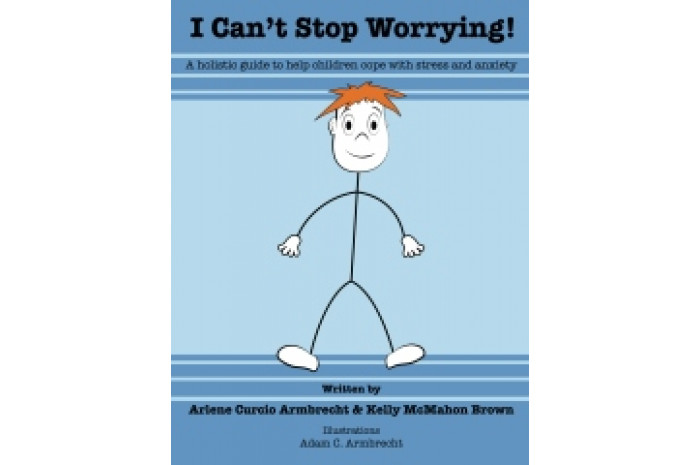 I Can't Stop Worrying: A Holistic Guide to Help children Cope with Stress and Anxiety