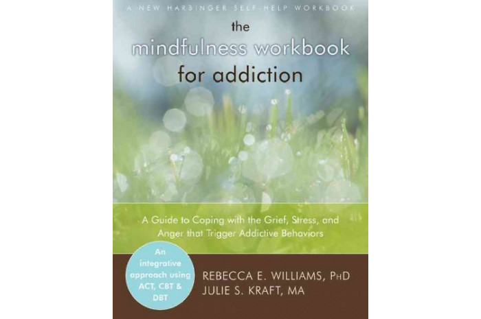 The Mindfulness Workbook for Addiction: Coping With the Grief, Stress, and Anger That Trigger Addictive Behaviors
