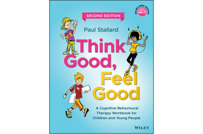 Think Good, Feel Good: A Cognitive Behavioural Therapy Workbook for Children and Young People, 2nd Edition