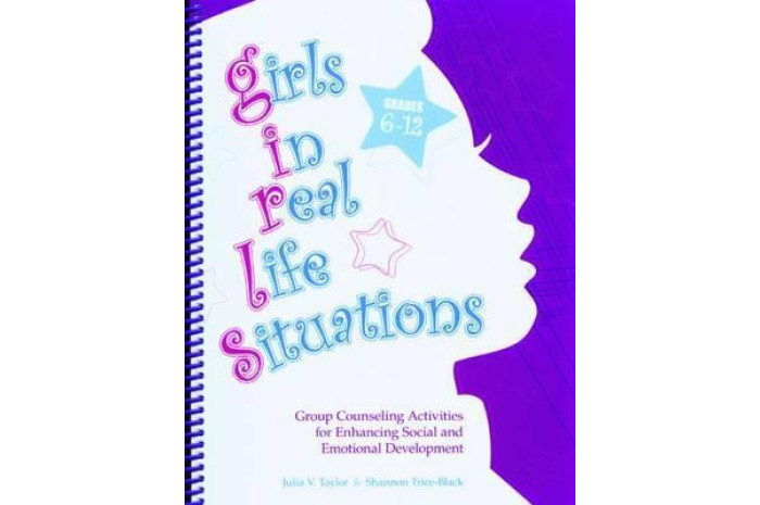 Girls in Real Life Situations: Group Counseling Activities for Enhancing Social and Emotional Development (Grades 6-12)