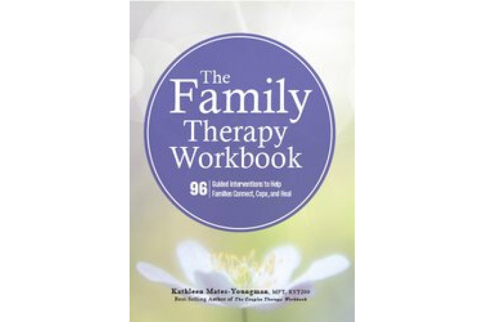The Family Therapy Workbook: 96 Guided Interventions to Help Families Connect, Cope, and Heal