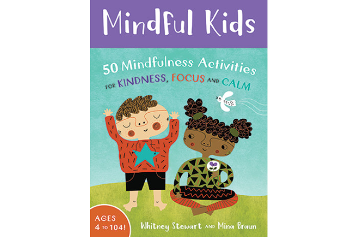 Mindful Kids: 50 Mindfulness Activities for Kindness, Focus and Calm
