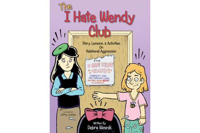 The I Hate Wendy Club: Story, Lessons, & Activities on Relational Aggression