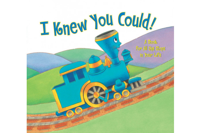 I Knew You Could!: A Book for All the Stops in Your Life