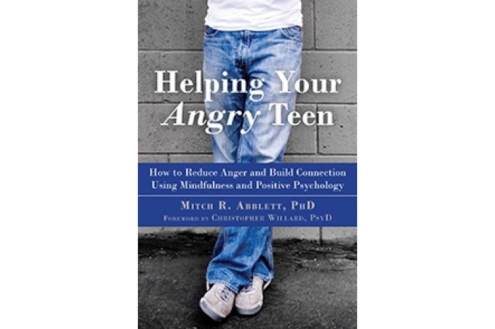 Helping Your Angry Teen: How to Reduce Anger and Build Connection Using Mindfulness
