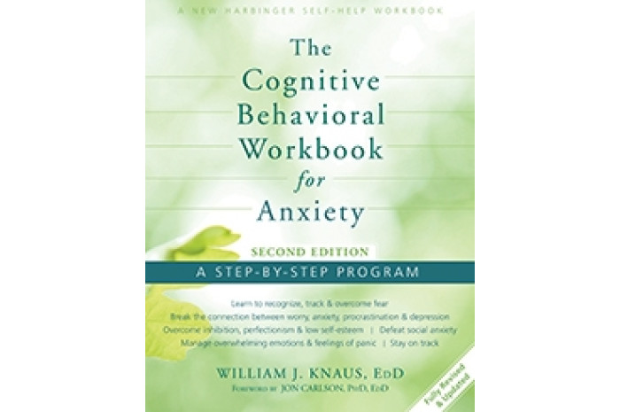 The Cognitive Behavioral Workbook for Anxiety: A Step By Step Program