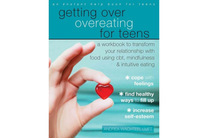 Getting Over Overeating for Teens: A Workbook to Transform Your Relationship With Food