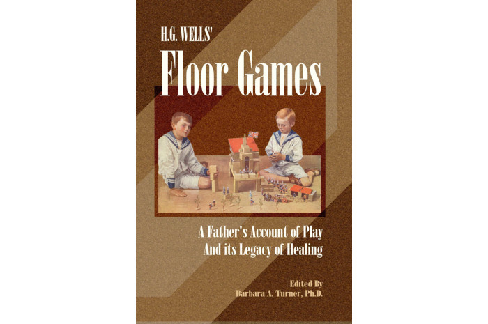 HG Wells' Floor Games: A Father's Account Of Play And Its Legacy Of Healing