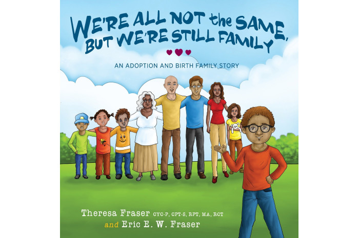 We're All Not the Same, But We're Still Family: An Adoption and Birth Family Story
