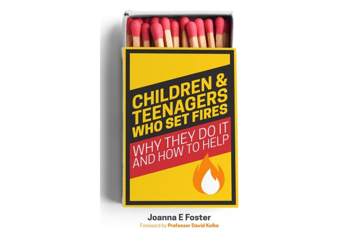 Children and Teenagers Who Set Fires: Why They Do It and How to Help