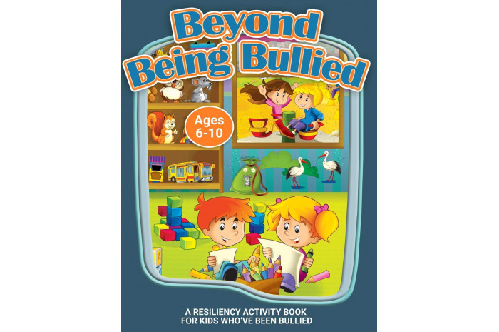 Beyond Being Bullied: A Resiliency Workbook for Kids Who've Been Bullied