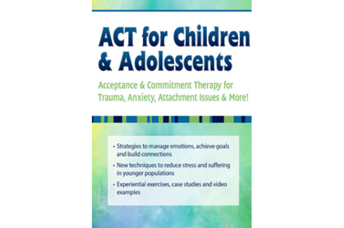 ACT for Children & Adolescents: Acceptance & Commitment Therapy DVD