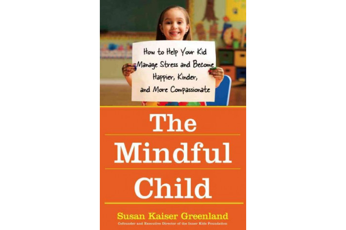 The Mindful Child: How to Help Your Kid Manage Stress and Become Happier