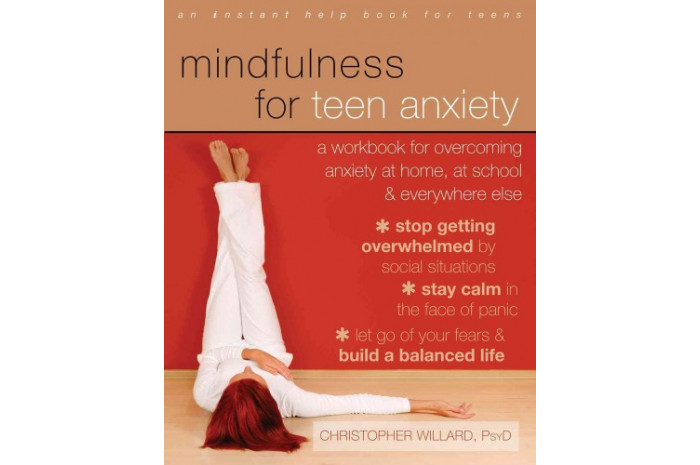 Mindfulness for Teen Anxiety: A Workbook for Overcoming Anxiety