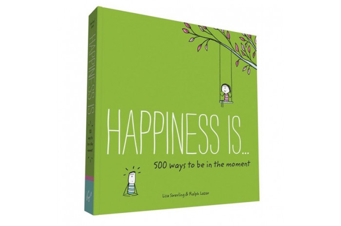 Happiness Is...: 500 Ways to Be in the Moment