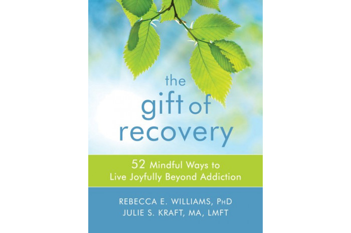The Gift of Recovery: 52 Mindful Ways to Live Joyfully Beyond Addiction