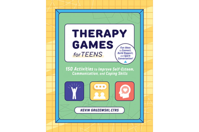 Therapy Games for Teens: 150 Activities to Improve Self-Esteem, Communication, and Coping Skills