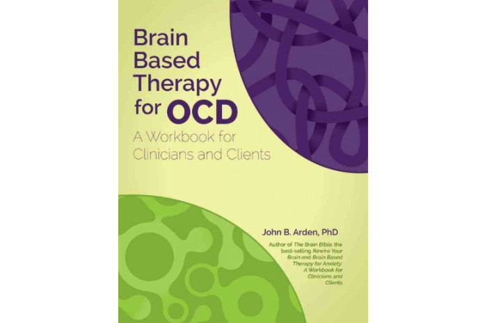 Brain Based Therapy for OCD: A Workbook for Clinicians and Clients
